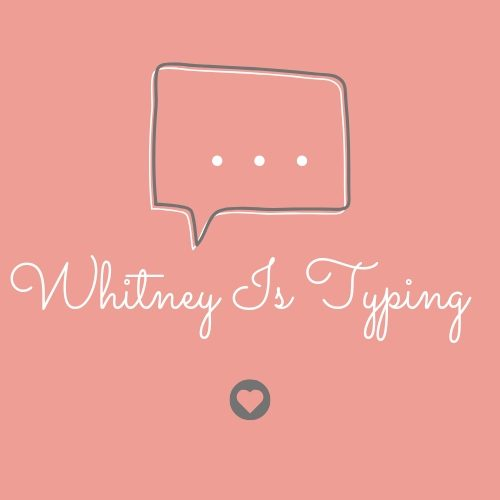 …Whitney Is Typing…